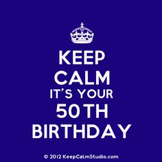50th birthday facebook graphics | Keep Calm It's Your 50th Birthday' design on t-shirt, poster, mug and ...