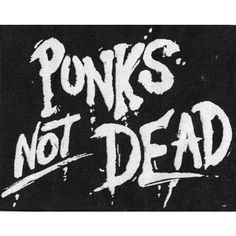 Ekran Punk's Not Dead :: METRO.NYSA.PL ❤ liked on Polyvore featuring home, home decor, black and white, quotes, punk rock home decor, punk home decor e black and white home decor