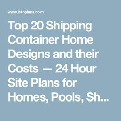 Top 20 Shipping Container Home Designs and their Costs — 24 Hour Site Plans for Homes, Pools, Sheds, Garages & More!