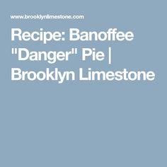"""Recipe: Banoffee """"Danger"""" Pie   Brooklyn Limestone"""