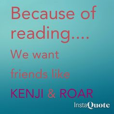 Kenji and Roar are my faves!! Shatter me and Under the never sky