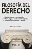 LIBROS TRILLAS: FILOSOFÍA DEL DERECHO Rafael Márquez Piñero