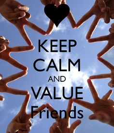 KEEP CALM AND VALUE Friends