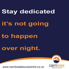Stay dedicated... http://www.carnbrealeisurecentre.co.uk