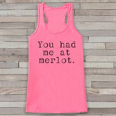 You Had Me At Merlot. Pink Tank Top - Wine Lover Shirt - Gift for Her - Gift for Friends - Funny Wine Tank Tops - Women's Funny Tshirts