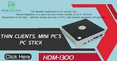 HD mini PC is entirely made of metal or quality plastic with ports on one side. These devices are particularly useful in college campuses and libraries, SME sectors, they have made their way into the private sector.   HD Thin Clients, Mini PCs, Emerging PCs, and PC Sticks from HD Workstations.  FREE Demo, Shipping & Installation! No Maintenance cost. Only 5 Watts Power Consumption. Less Heat & e-waste. 3 Years Warranty & On-site Support. FREE Demo @ 9100057352