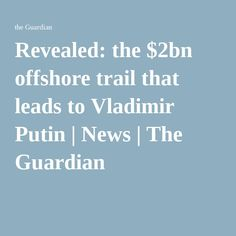 Revealed: the $2bn offshore trail that leads to Vladimir Putin   News   The Guardian