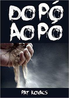 do Pó ao Pó eBook: Pat Kovacs: Amazon.com.br: Loja Kindle
