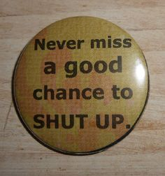 Pins Buttons Never Miss A Good Chance To by briansblazingBUTTONS, $1.50
