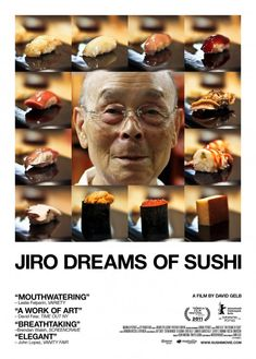 Jiro Dreams of Sushi, David Gelb (2011) A documentary on 85-year-old sushi master Jiro Ono, his business in the Ginza Tokio Subway station, and his relationship with his son and eventual heir, Yoshikazu.