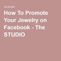 How To Promote Your Jewelry on Facebook - The STUDIO