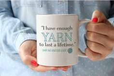 I have enough YARN to last a lifetime - said no knitter ever.  coffee mug for a knitter from SwankyPress If you want more funny crochet mug designs, please visit MugsNeverLie.com