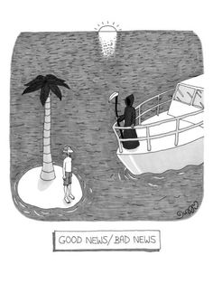 Good news/bad news. Man on island is saved by ship with grim reaper aboard. Published in The New Yorker April 2010 Dark Humor Comics, Dark Humour Memes, Funny Cartoons, Funny Comics, Haha Funny, Funny Memes, Funny Stuff, Jokes, Cartoon Posters