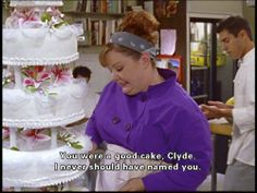 You were a good cake Clyde I never should have named you--sookie | Gilmore Girls | Don't name your food, it makes it too hard to eat later