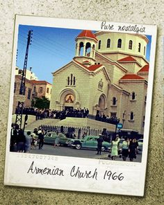 Armenian Church in Beirut in the 1960s...still existing