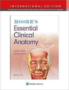 """Moore's essential clinical anatomy : Sixth edition, International edition"" / Keith L. Moore, Anne M. Agur, Arthur F. Clinic, Anatomy, Essentials, The Unit, Philadelphia, Anatomy Reference"