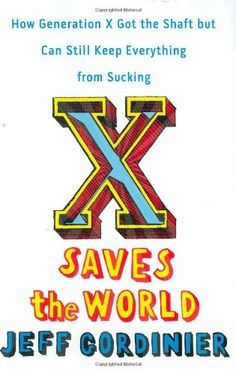 X Saves the World by Jeff Gordinier  (BRILLIANT!!!)