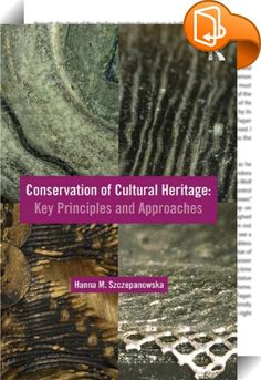 Conservation of Cultural Heritage    :  Conservation of Cultural Heritage covers the methods and practices needed for future museum professionals who will be working in various capacities with museum collections and artifacts. It also assists current professionals in understanding the complex decision-making processes that face conservators on a daily basis. The uniqueness of this book lies in correlating the aspects of material science and the behaviour of artifacts in a museum enviro...