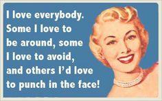 I love everybody.