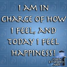 """""""I am in charge of how I feel, and today I feel happiness !"""" #evolvewithjohnedward #psychicmediumje"""
