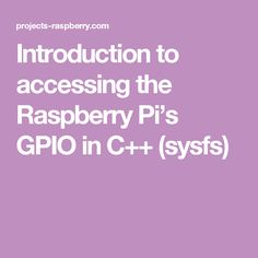 Introduction to accessing the Raspberry Pi's GPIO in C++ (sysfs)