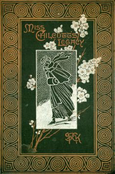 Miss Chilcott's Legacy by H Louisa Bedford  Unusual covers c1895