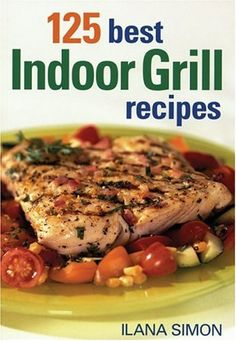 125 Best Indoor Grill Recipes « MyStoreHome.com – Stay At Home and Shop