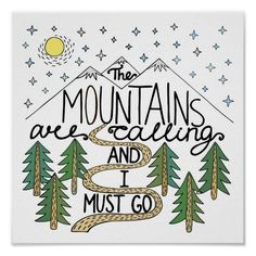 Customizable #Adventure #Camping #Explore #Forest #Hipster #Inspiration #Inspirational #Motivational #Mountain #Nature #Outdoor #Quote #Wildlife The Mountains Are Calling And I Must Go Poster available WorldWide on http://bit.ly/2fYjggs