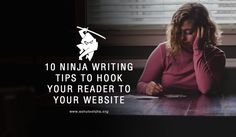 10 Ninja Writing Tips To Hook Your Reader To Your Website