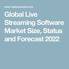 Global Live Streaming Software Market Size, Status and Forecast 2022
