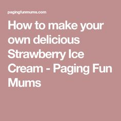 How to make your own delicious Strawberry Ice Cream - Paging Fun Mums