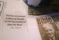 """God has not promised to bless my thoughts, but He has promised to bless His Word."" -Billy Graham"