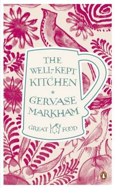 The Well-Kept Kitchen by Gervase Markham. In 1615 the poet and writer Gervase Markham published an extraordinary handbook for housewives, containing advice on everything from planting herbs to brewing beer, feeding animals to distilling perfume, with recipes for a variety of dishes such as trifle, pancakes and salads (not to mention some amusingly tart words on how the ideal wife should behave).