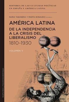 América Latina : de la independencia a la crisis del liberalismo 1810-1930 / Nuria Tabanera, Marta Bonaudo (coords.)