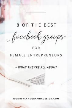 8 of the best facebook groups for female entrepreneurs. Build your business, network and make connections and contacts within facebook communities. Build confidence, improve your mindset and learn business advice, business strategy, social media marketing, business support, business tips from experts, coaches, bloggers and biz owners.