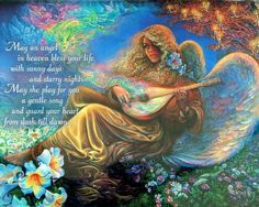 May an angel in heaven bless your life with sunny days and starry nights. May she play for you a gentle song and guard your heart from dusk till dawn. ~ Josephine Wall