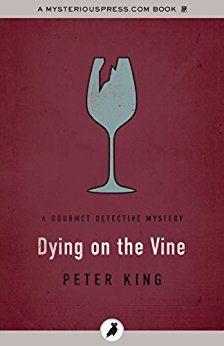 Dying on the Vine (The Gourmet Detective Mysteries) by [King, Peter]