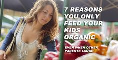 You Don't Eat Poop: That And 7 Other Reasons Your Kids Eat Organic.