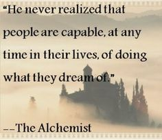 Powerful #quote from The Alchemist about realizing your potential and following your dreams.  #inspirationalquotes