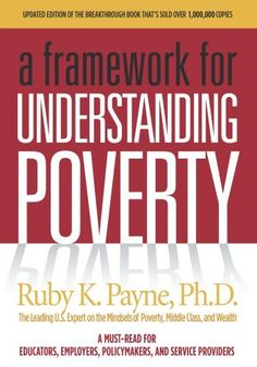 A Framework for Understanding Poverty by Ruby Payne - Great book for anyone who interacts with people from poverty, especially children!