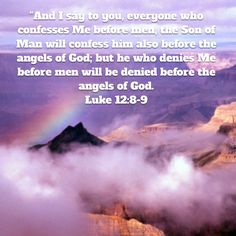 """Luke """"And I say to you, everyone who confesses Me before men, the Son of Man will confess him also before the angels of God; but he who denies Me before men will be denied before the angels of God. Luke 12, Niv Bible, New American Standard Bible, The Son Of Man, I Said, Sons, Sayings, Lyrics, My Son"""