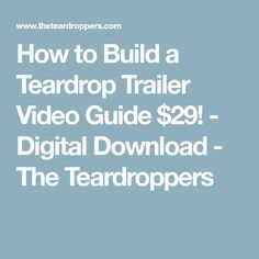 How to Build a Teardrop Trailer Video Guide $29! - Digital Download - The Teardroppers