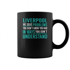 #tshirtsport.com #besttshirt #gift #Animals #pets #Architecture #Art #Cars #motorcycles #Celebrities #Entertainment #Food #drink #Gardening #Hair #Health #fitness #Holidays #Illustrations #posters #Kids #parenting #Men #Outdoors #Photography #Science #Sports #Tattoos #Technology      #Weddings #Women#Liverpool Liverpool We Solve Problems You Didn't Know You Had in Ways You don't Understand Job Title Mugs T-shirt & hoodies See more tshirt here: http://tshirtsport.com/