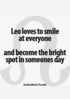 This is really true! I am a Leo and this is exactly how I am. The Leo in you will always shine :)