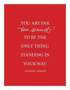 ░ You Are Far Too Smart To Be The Only Thing Standing In Your Way ░