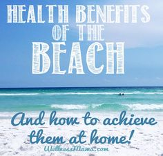 Health Benefits of the Beach & How to Achieve Them At Home