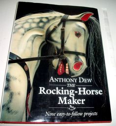 The Rocking-horse Maker : Nine Easy-to-follow Projects - Anthony Dew 1994