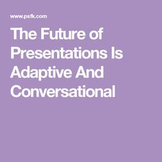 The Future of Presentations Is Adaptive And Conversational