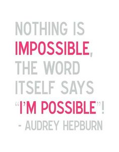 """I love quotes about the word, """"impossible""""!!"""