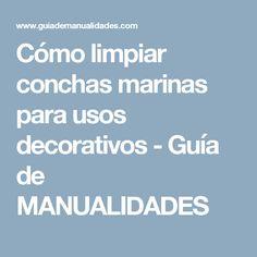Cómo limpiar conchas marinas para usos decorativos - Guía de MANUALIDADES Decoupage, Tips, Decorated Shoes, Seashells, Home Hacks